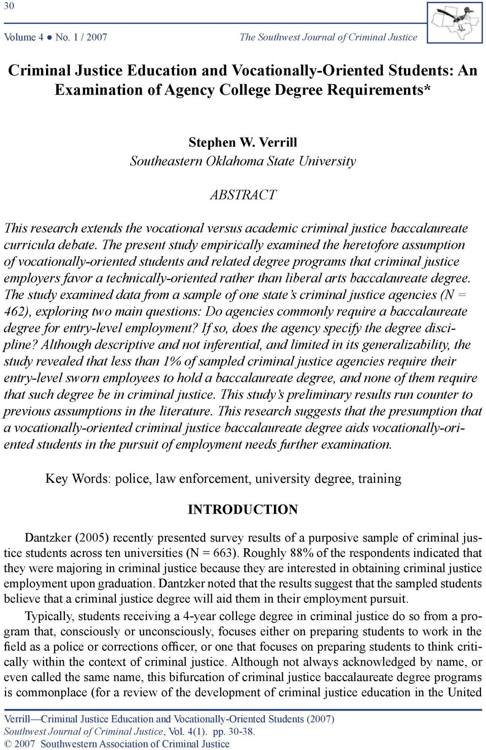 The present study empirically examined the heretofore assumption of vocationally-oriented students and related degree programs that criminal justice employers favor a technically-oriented rather than