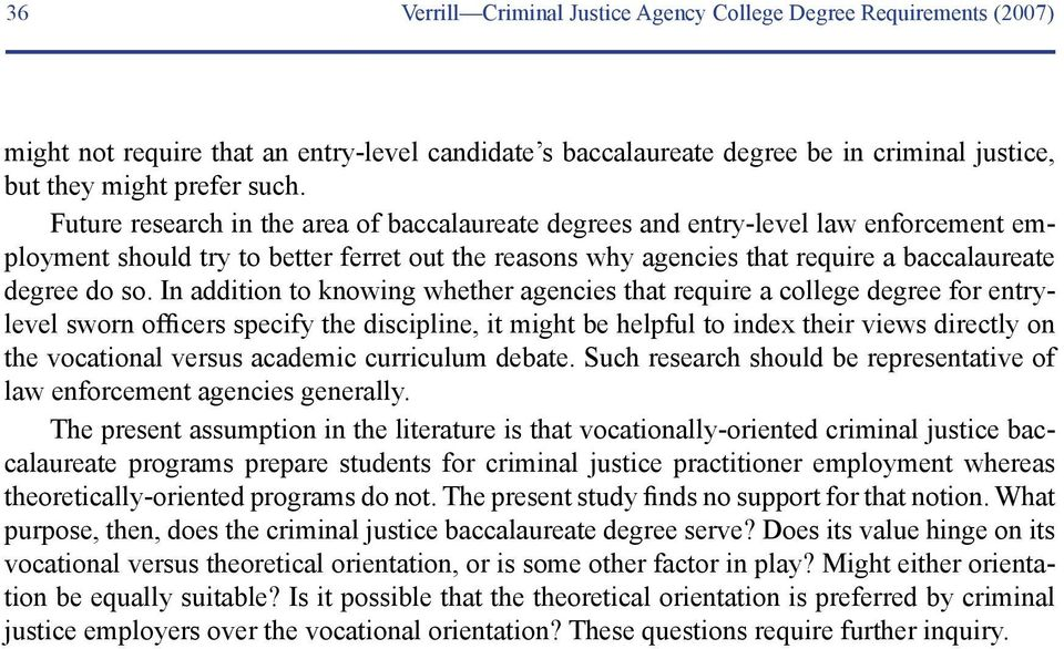 In addition to knowing whether agencies that require a college degree for entrylevel sworn officers specify the discipline, it might be helpful to index their views directly on the vocational versus