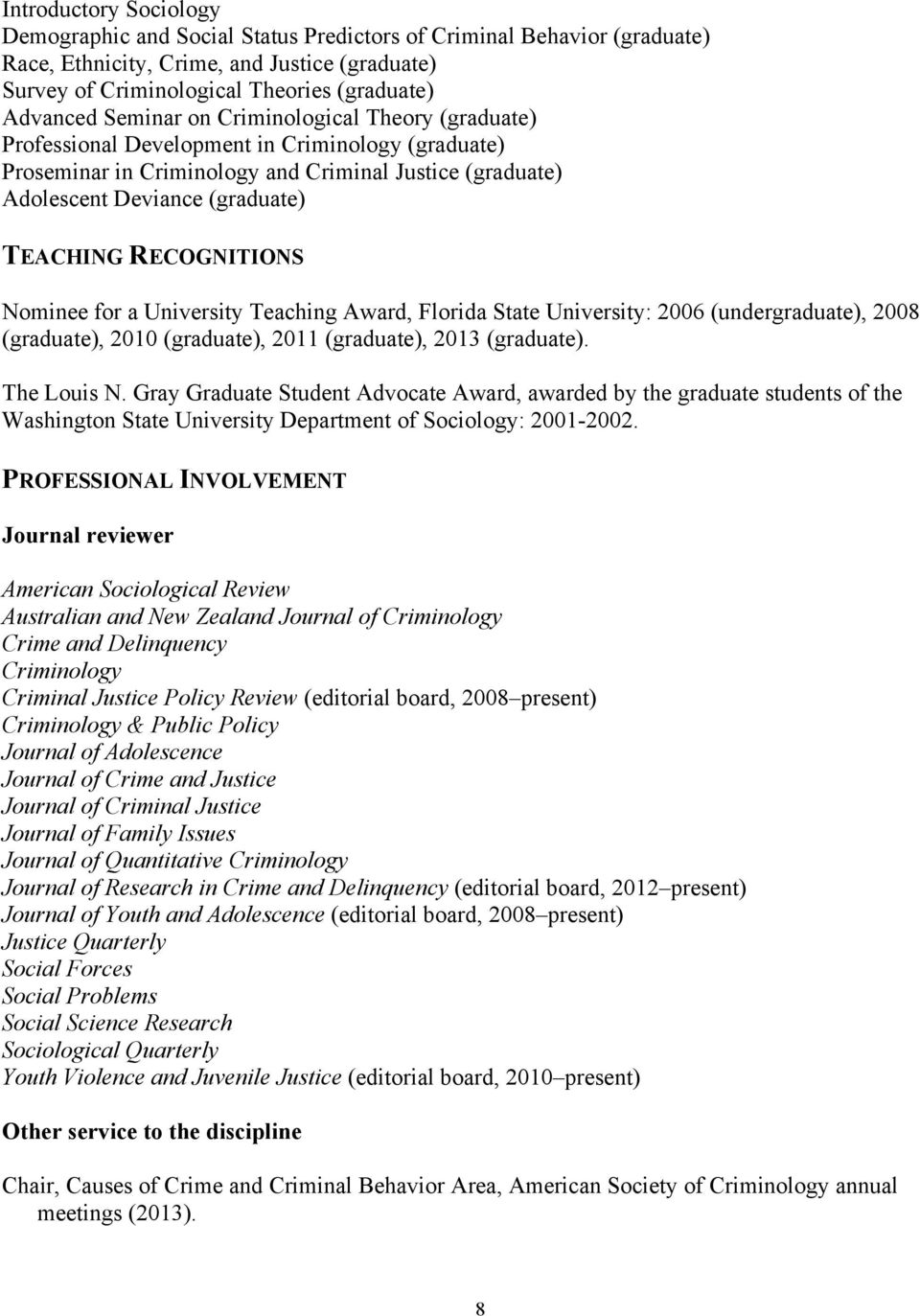 RECOGNITIONS Nominee for a University Teaching Award, : 2006 (undergraduate), 2008 (graduate), 2010 (graduate), 2011 (graduate), 2013 (graduate). The Louis N.