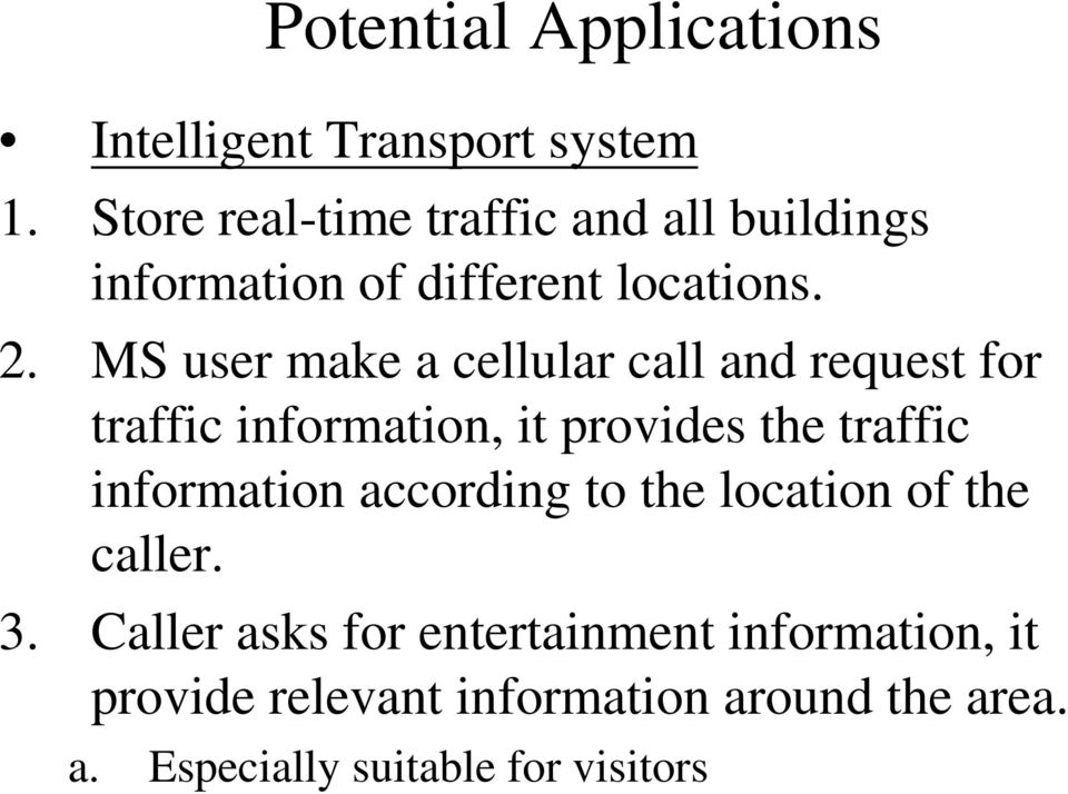 MS user make a cellular call and request for traffic information, it provides the traffic information