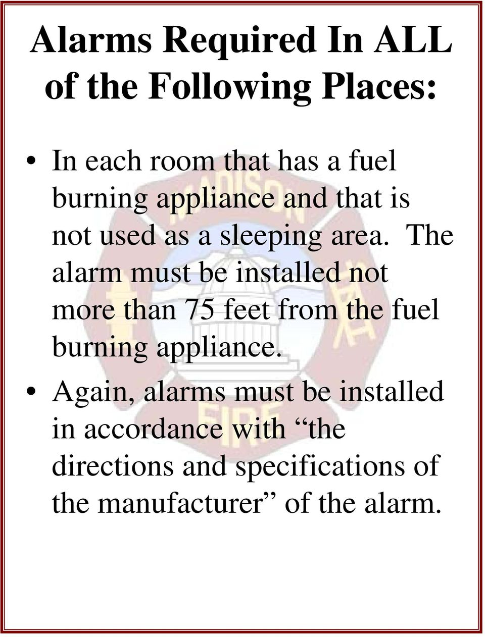 The alarm must be installed not more than 75 feet from the fuel burning appliance.