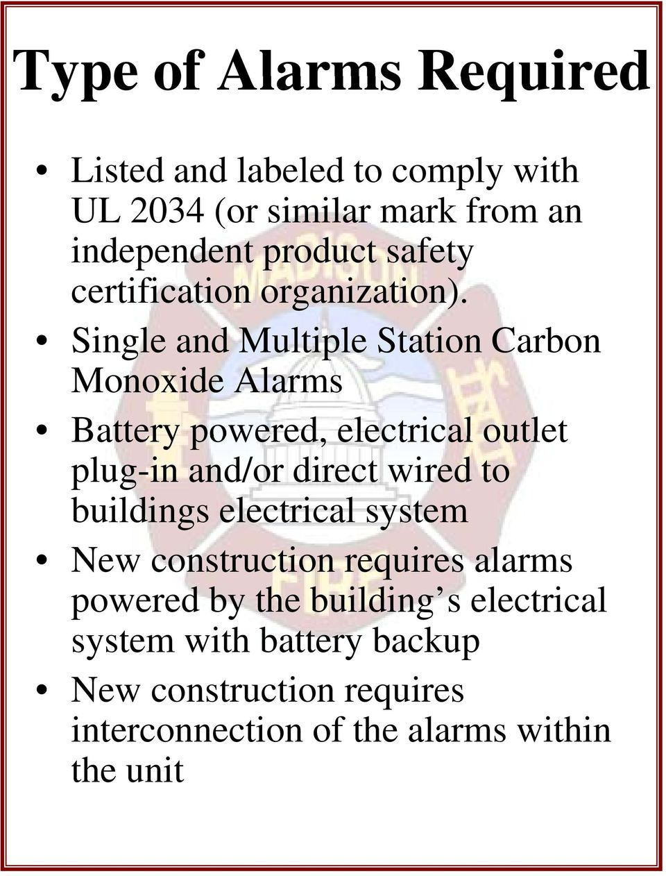 Single and Multiple Station Carbon Monoxide Alarms Battery powered, electrical outlet plug-in and/or direct wired