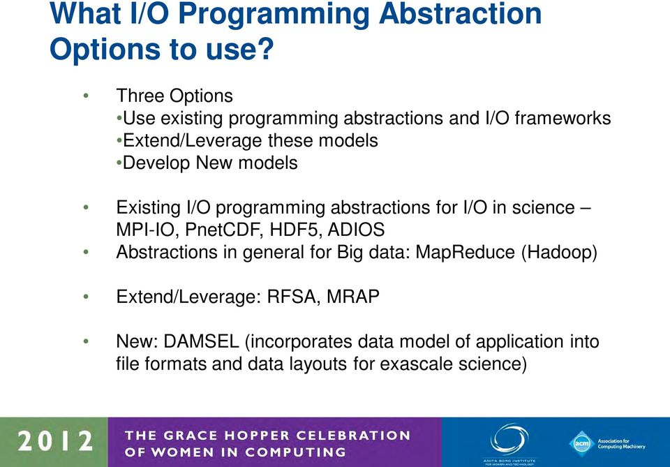 models Existing I/O programming abstractions for I/O in science MPI-IO, PnetCDF, HDF5, ADIOS Abstractions in