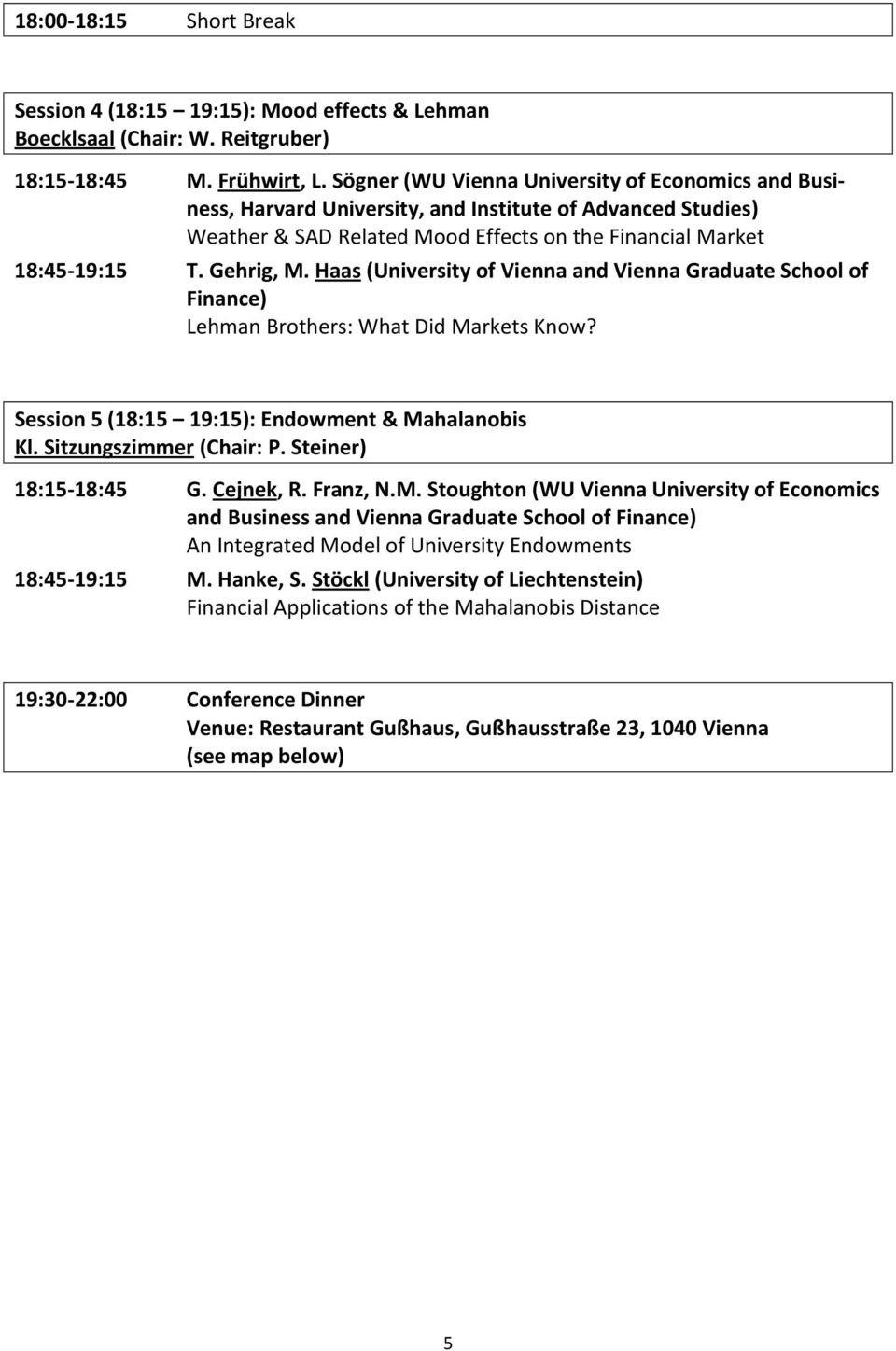 Haas (University of Vienna and Vienna Graduate School of Finance) Lehman Brothers: What Did Markets Know? Session 5 (18:15 19:15): Endowment & Mahalanobis Kl. Sitzungszimmer (Chair: P.