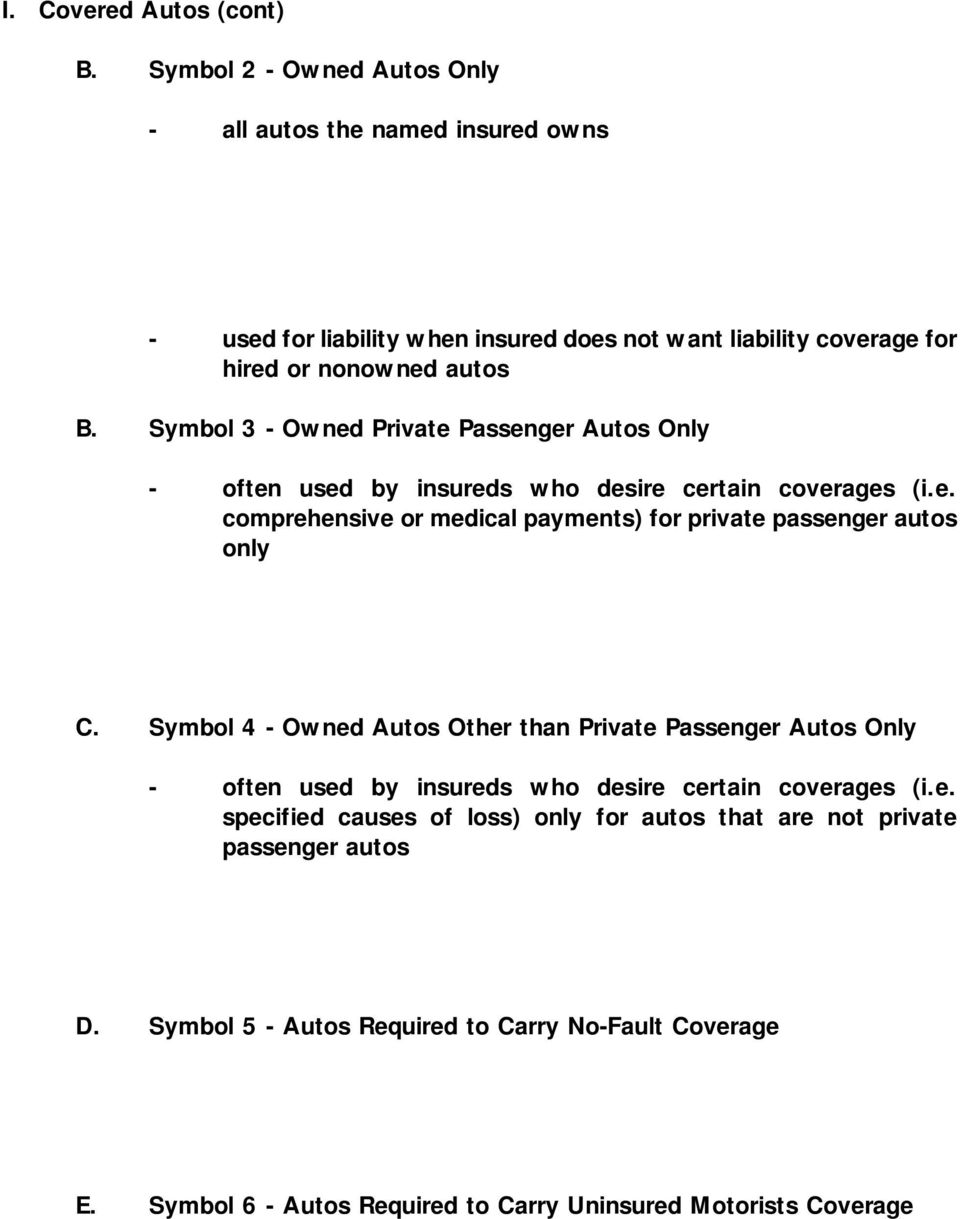 Symbol 3 - Owned Private Passenger Autos Only - often used by insureds who desire certain coverages (i.e. comprehensive or medical payments) for private passenger autos only C.
