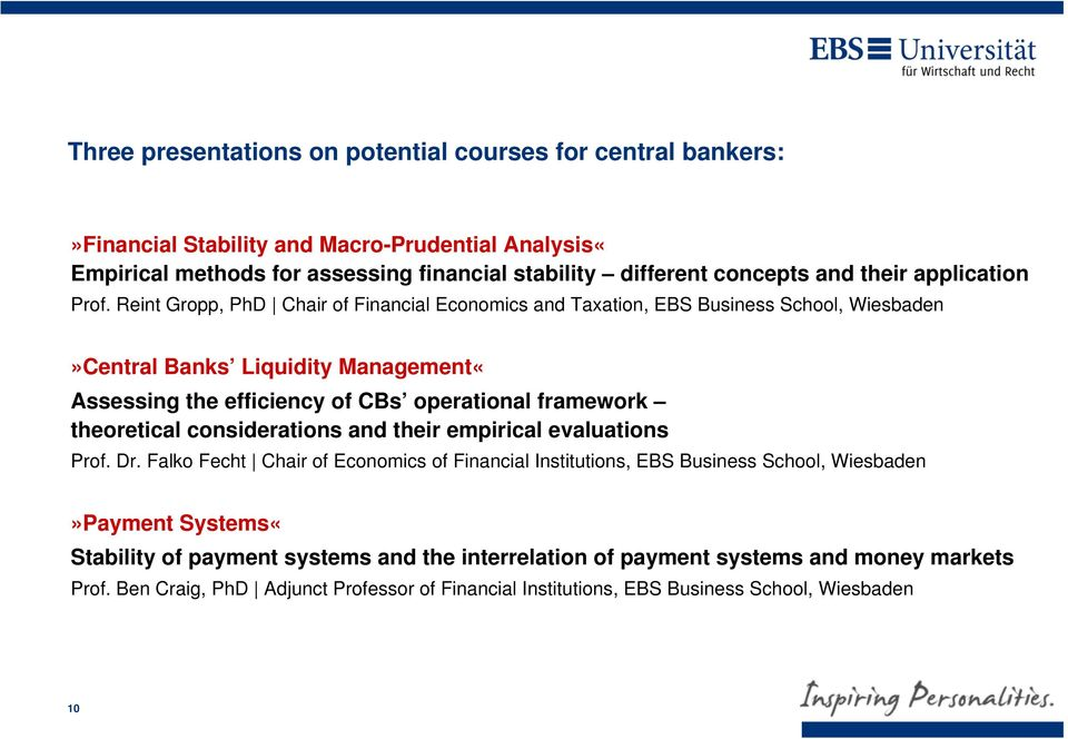 Reint Gropp, PhD Chair of Financial Economics and Taxation, EBS Business School, Wiesbaden»Central Banks Liquidity Management«Assessing the efficiency of CBs operational framework