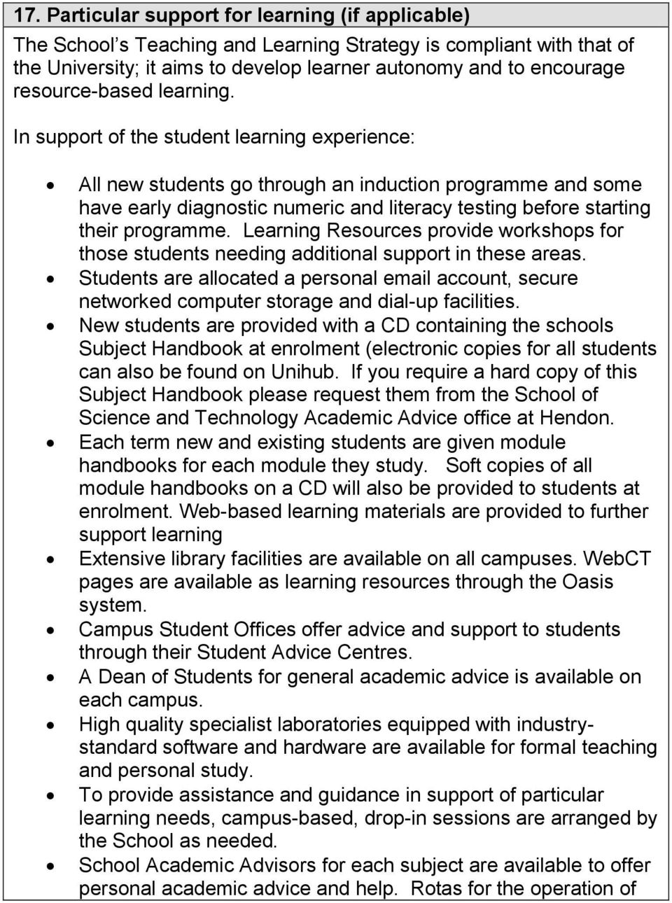 In support of the student learning experience: All new students go through an induction programme and some have early diagnostic numeric and literacy testing before starting their programme.