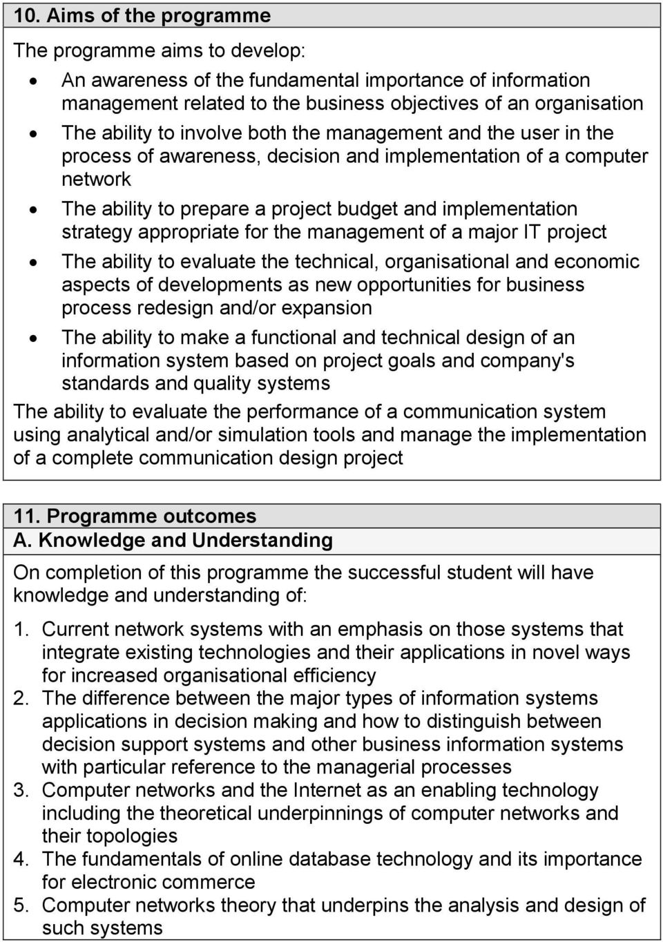 for the management of a major IT project The ability to evaluate the technical, organisational and economic aspects of developments as new opportunities for business process redesign and/or expansion