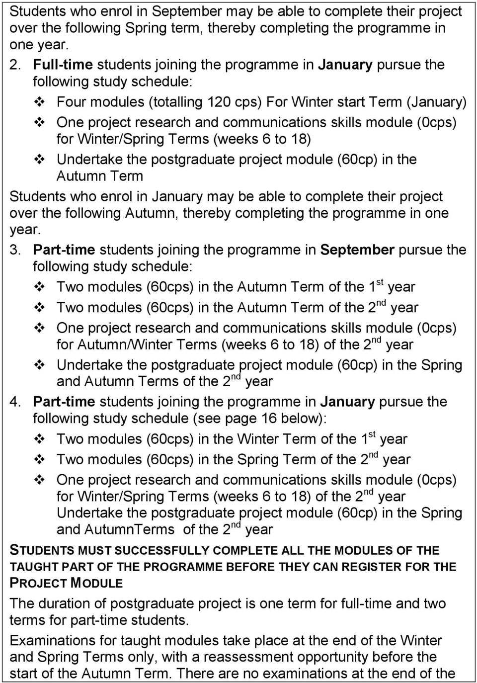 skills module (0cps) for Winter/Spring Terms (weeks 6 to 18) Undertake the postgraduate project module (60cp) in the Autumn Term Students who enrol in January may be able to complete their project
