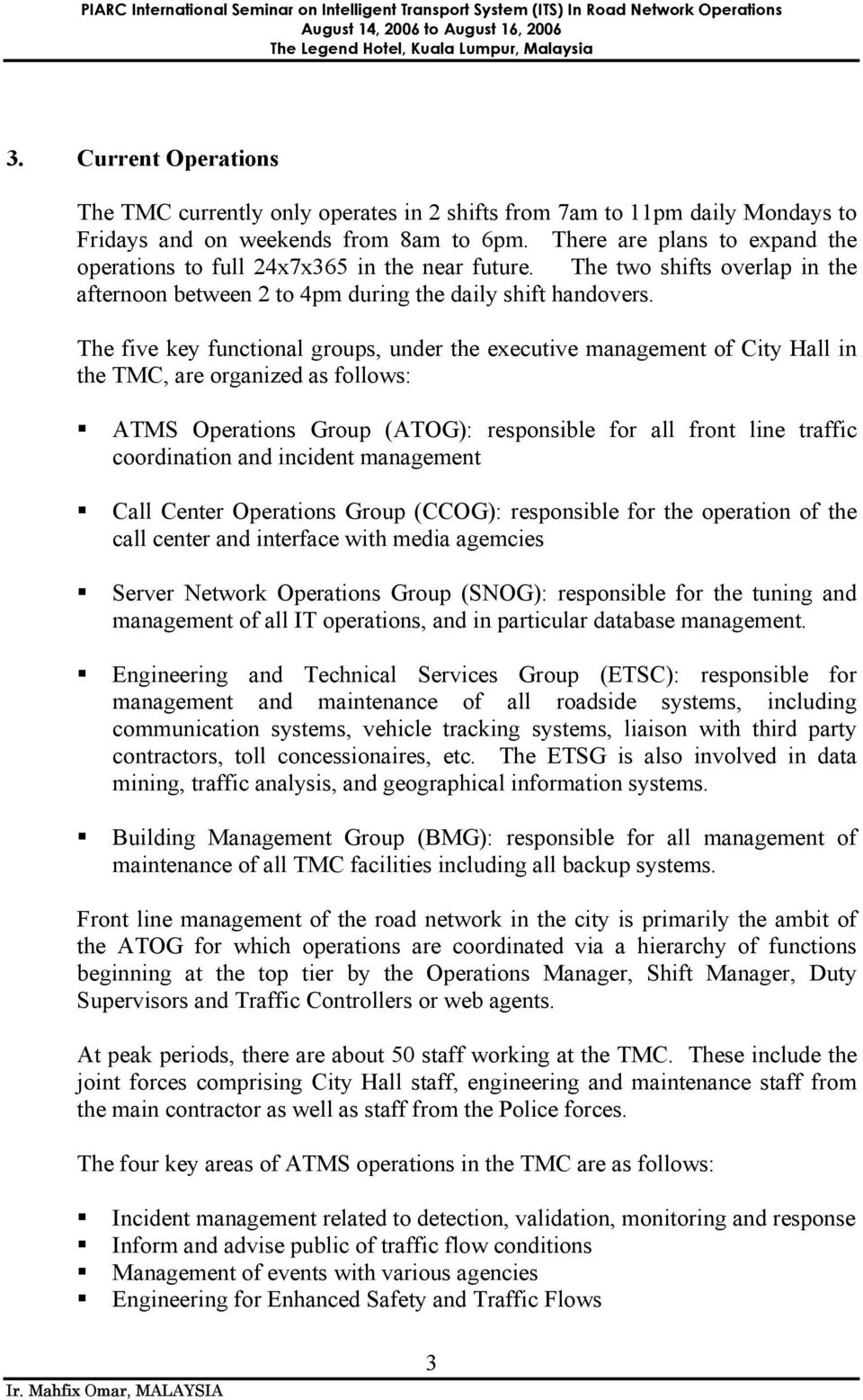 The five key functional groups, under the executive management of City Hall in the TMC, are organized as follows: ATMS Operations Group (ATOG): responsible for all front line traffic coordination and
