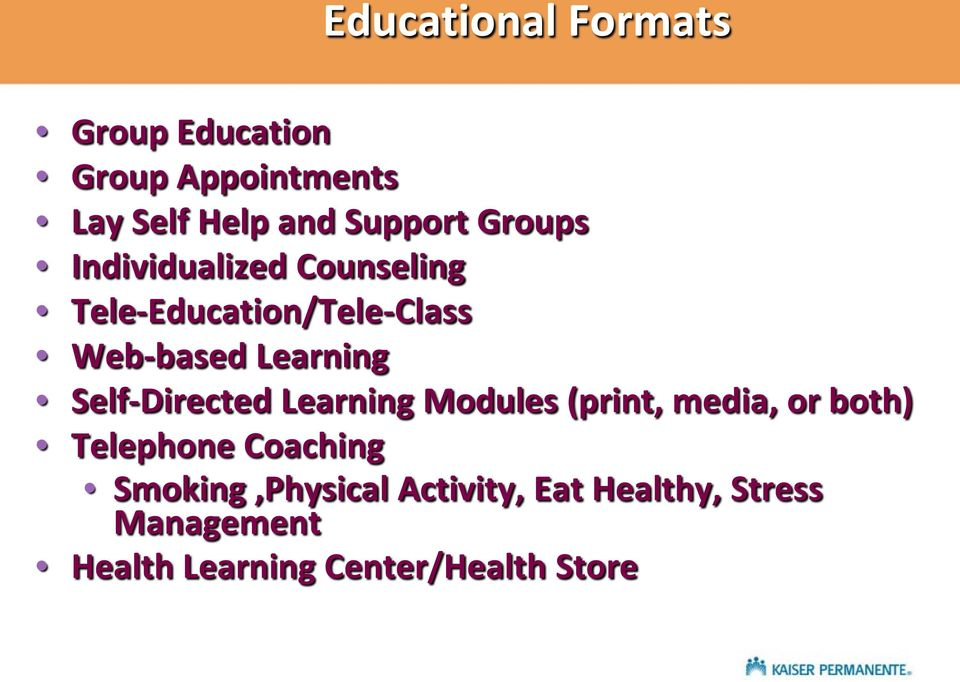 Self-Directed Learning Modules (print, media, or both) Telephone Coaching