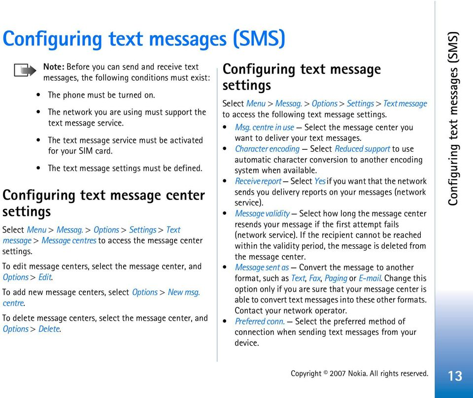 Configuring text message center settings Select Menu > Messag. > Options > Settings > Text message > Message centres to access the message center settings.