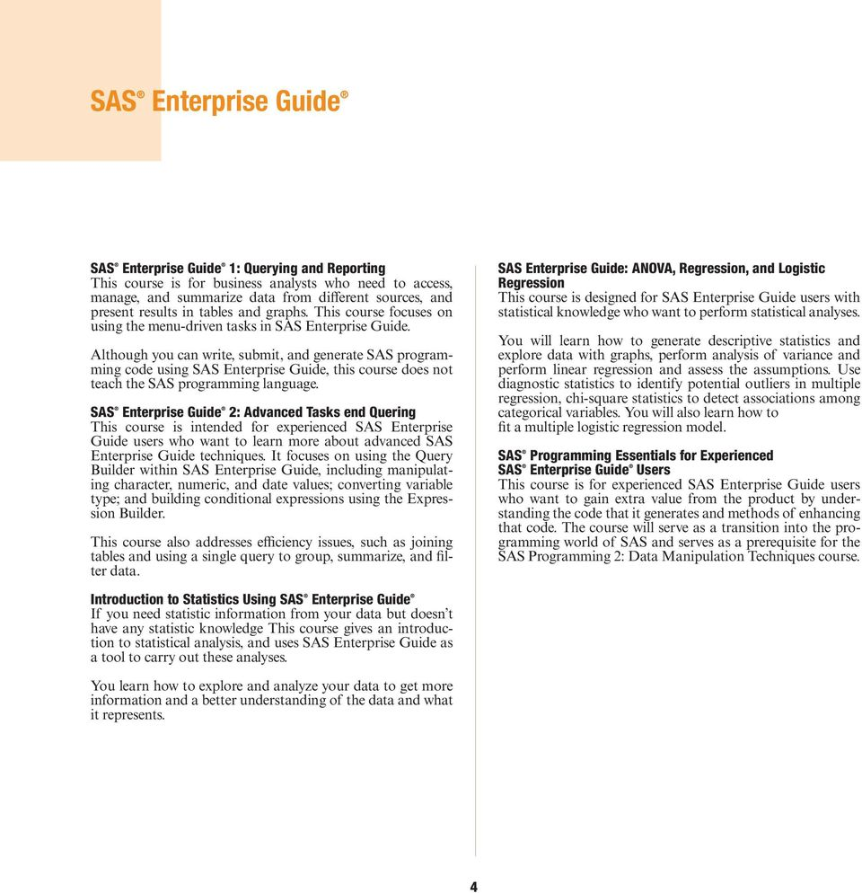 Although you can write, submit, and generate SAS programming code using SAS Enterprise Guide, this course does not teach the SAS programming language.