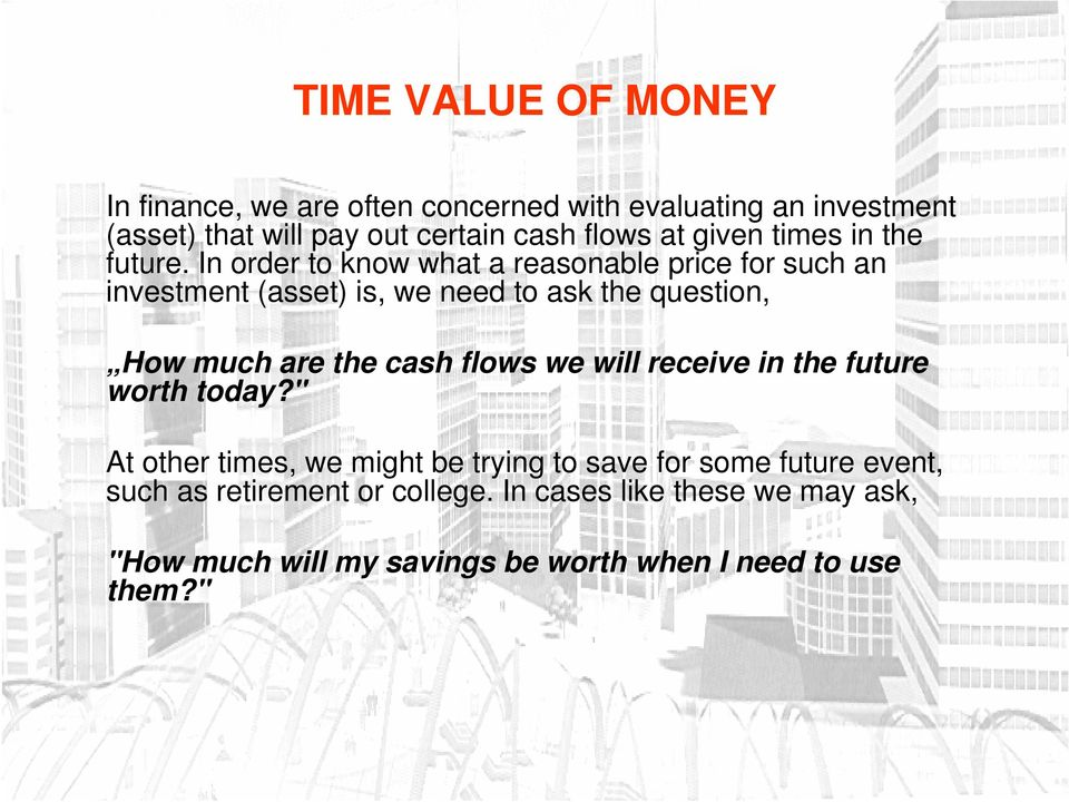 In order to know what a reasonable price for such an investment (asset) is, we need to ask the question, How much are the cash