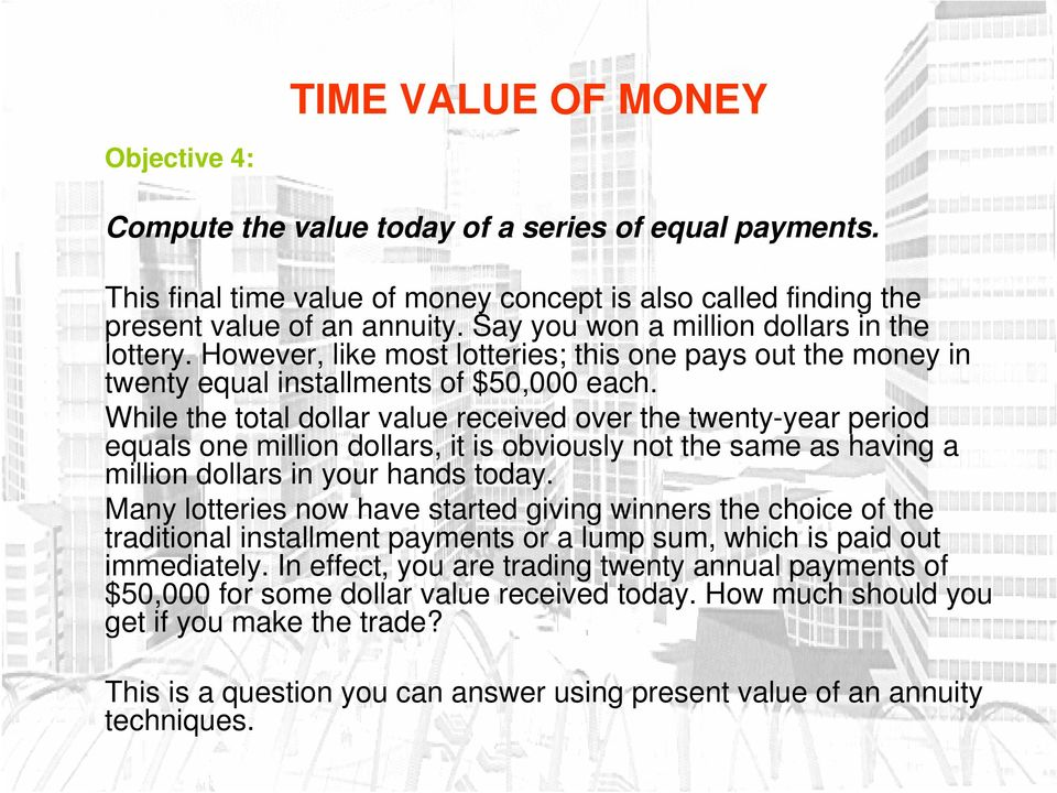 While the total dollar value received over the twenty-year period equals one million dollars, it is obviously not the same as having a million dollars in your hands today.