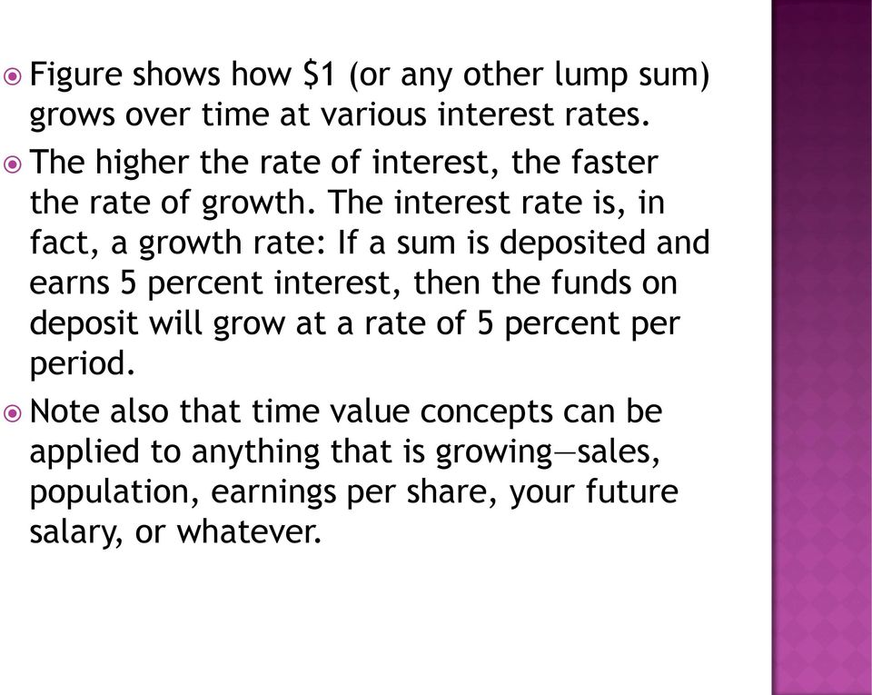 The interest rate is, in fact, a growth rate: If a sum is deposited and earns 5 percent interest, then the funds on