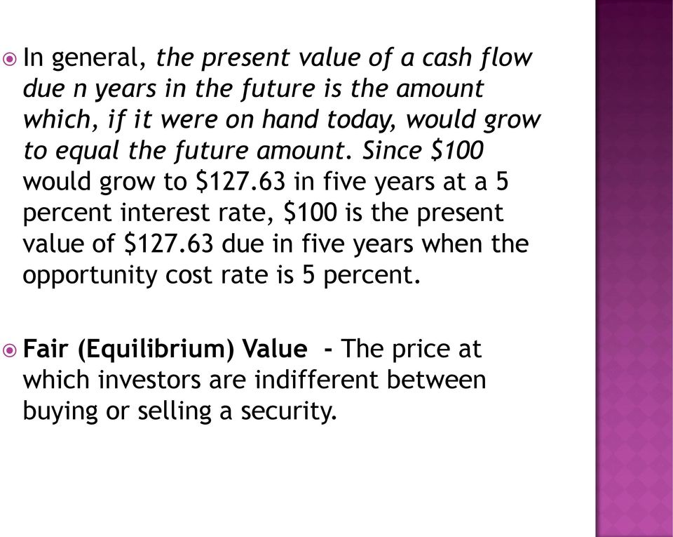 63 in five years at a 5 percent interest rate, $100 is the present value of $127.
