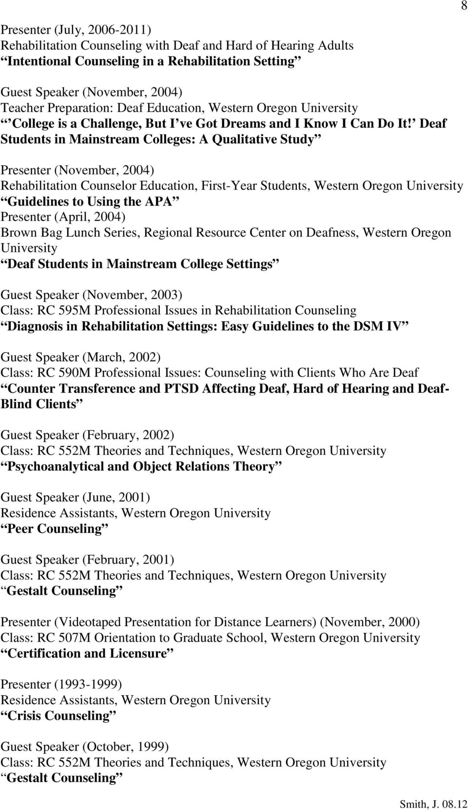 Deaf Students in Mainstream Colleges: A Qualitative Study Presenter (November, 2004) Rehabilitation Counselor Education, First-Year Students, Guidelines to Using the APA Presenter (April, 2004) Brown