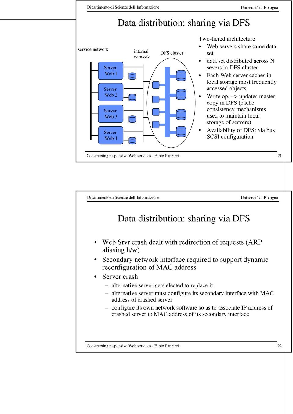 => updates master copy in DFS (cache consistency mechanisms used to maintain local storage of servers) Availability of DFS: via bus SCSI configuration 21 Data distribution: sharing via DFS Web Srvr