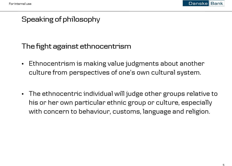 The ethnocentric individual will judge other groups relative to his or her own