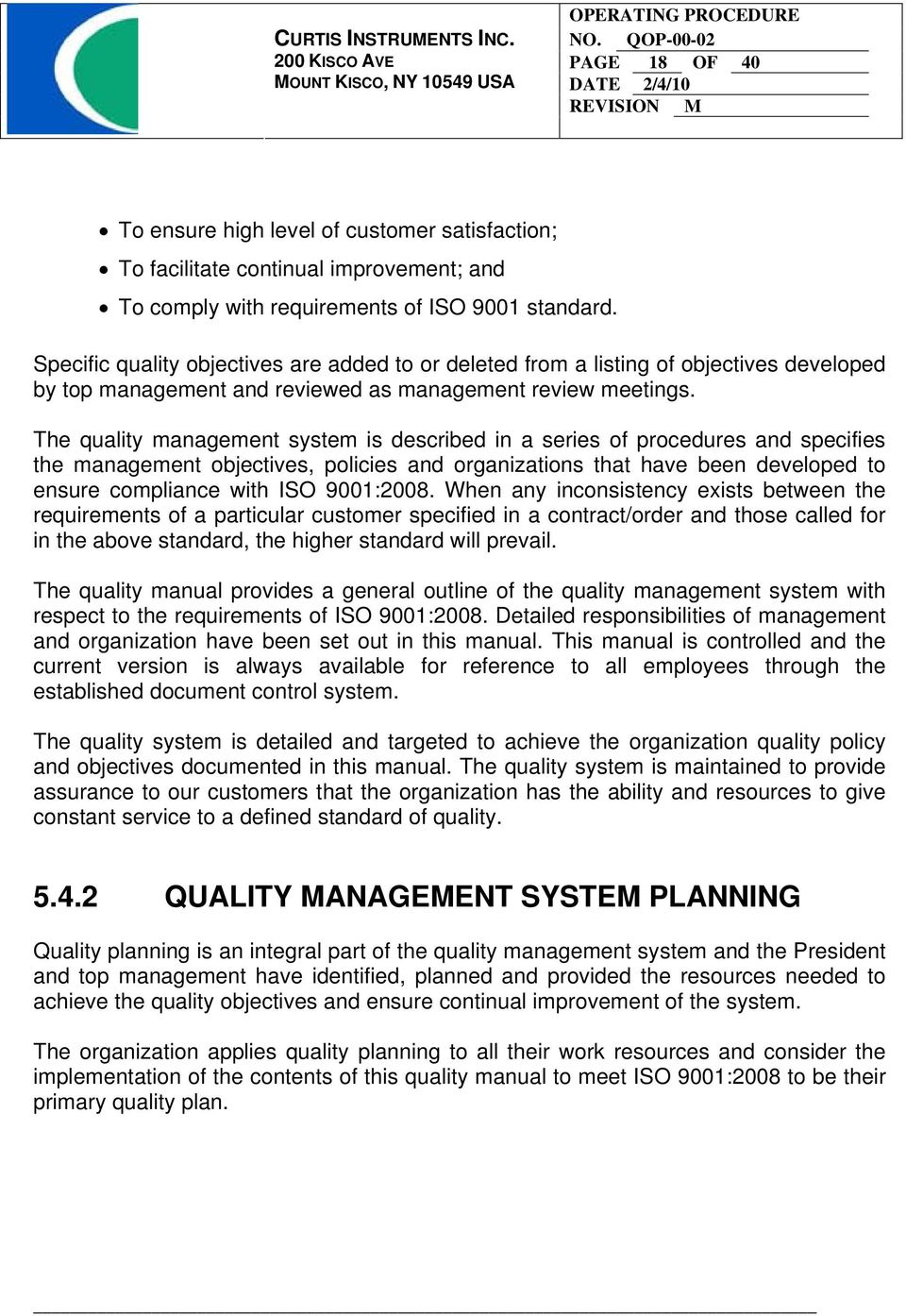 The quality management system is described in a series of procedures and specifies the management objectives, policies and organizations that have been developed to ensure compliance with ISO