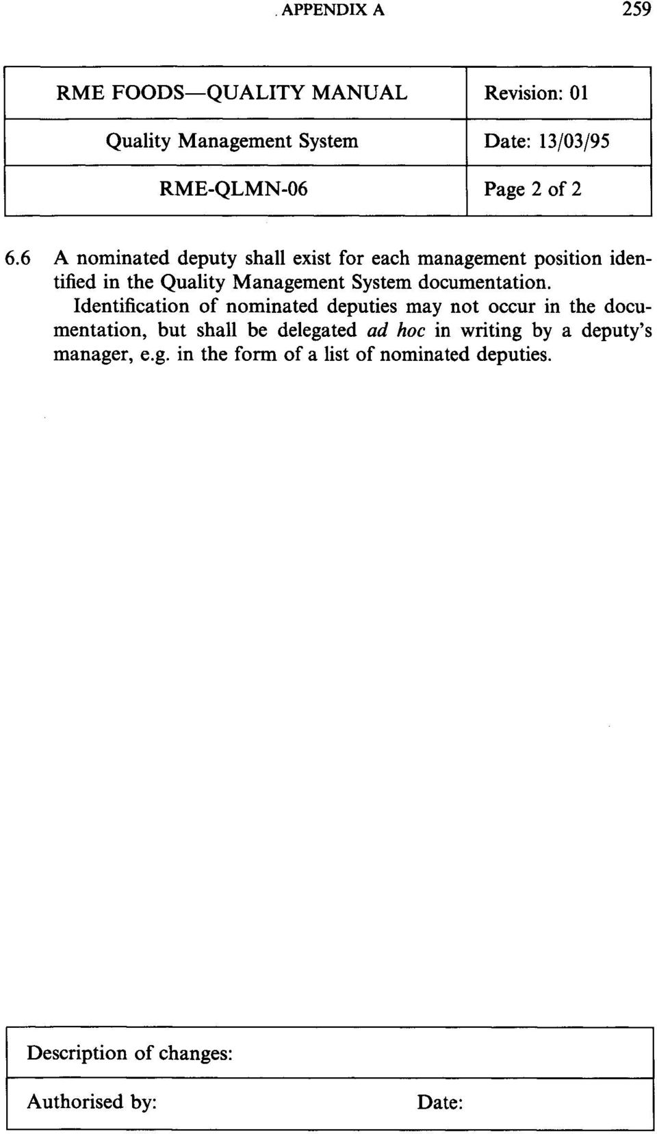 6 A nominated deputy shall exist for each management position identified in the Quality Management System