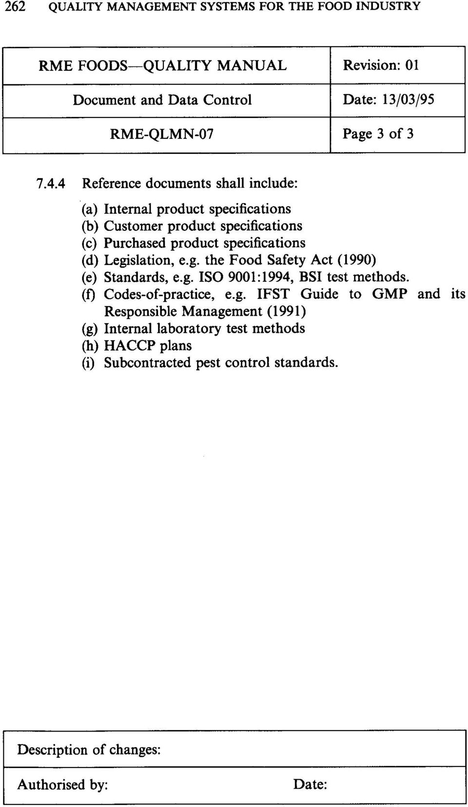 Legislation, e.g. the Food Safety Act (1990) (e) Standards, e.g. ISO 9001:1994, BSI test methods. (t) Codes-of-practice, e.g. IFST Guide to GMP and its Responsible Management (1991) (g) Internal laboratory test methods (h) HACCP plans (i) Subcontracted pest control standards.