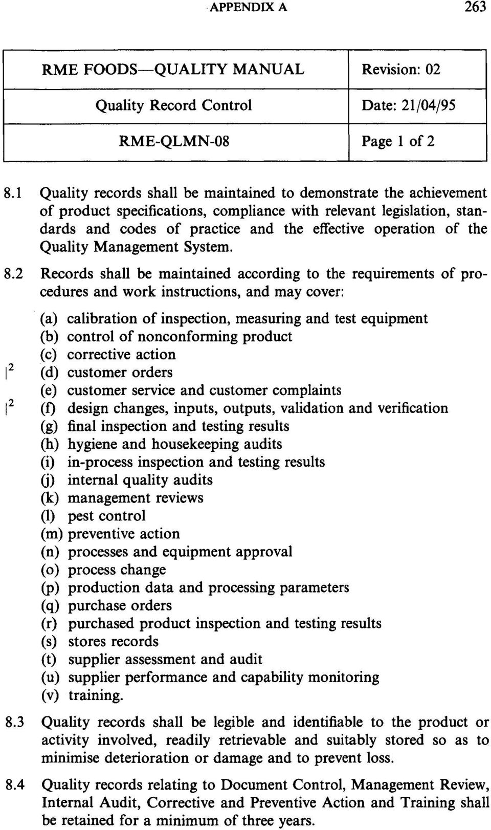 the Quality Management System. S.2 Records shall be maintained according to the requirements of procedures and work instructions, and may cover:.