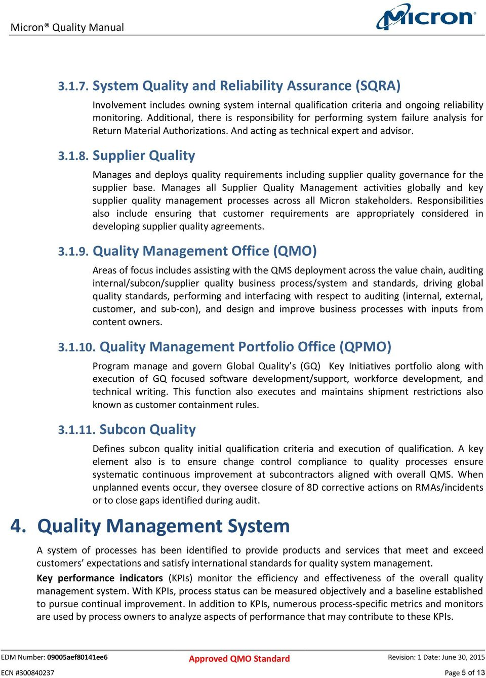 Supplier Quality Manages and deploys quality requirements including supplier quality governance for the supplier base.