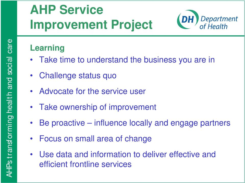 improvement Be proactive influence locally and engage partners Focus on small area