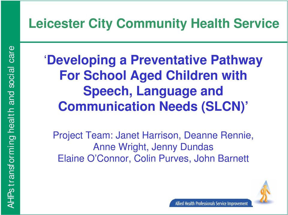 Communication Needs (SLCN) Project Team: Janet Harrison, Deanne