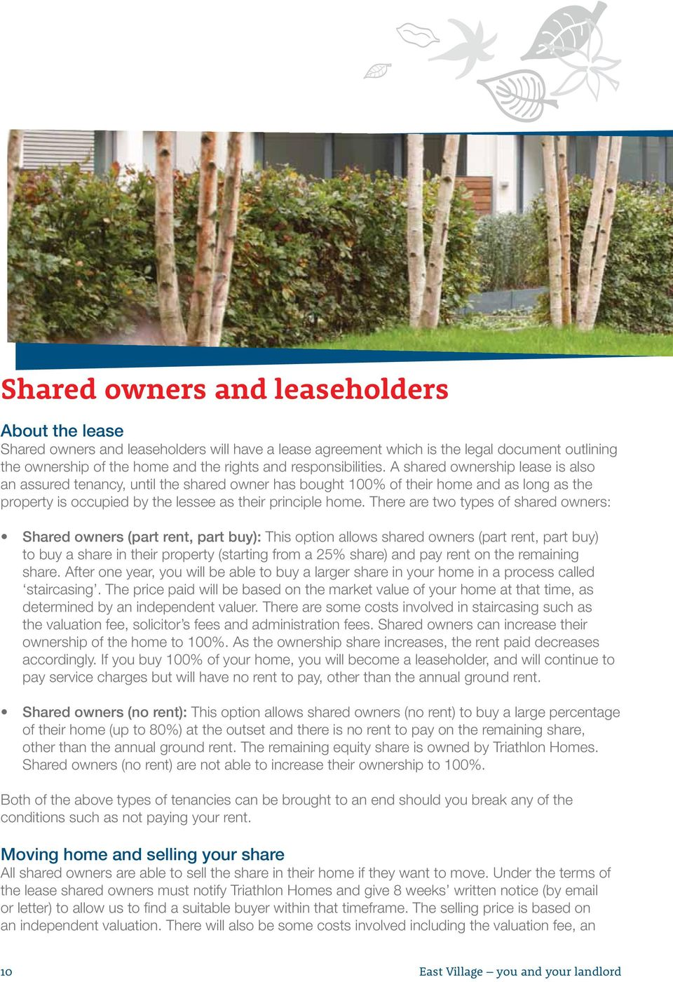 A shared ownership lease is also an assured tenancy, until the shared owner has bought 100% of their home and as long as the property is occupied by the lessee as their principle home.