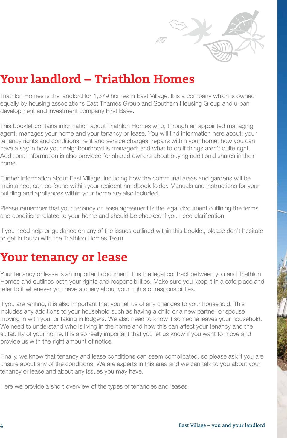 This booklet contains information about Triathlon Homes who, through an appointed managing agent, manages your home and your tenancy or lease.