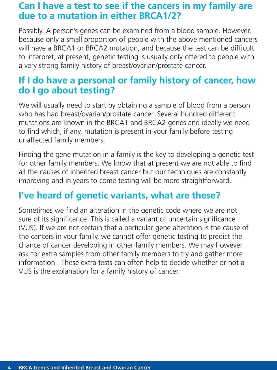 testing is usually only offered to people with a very strong family history of breast/ovarian/prostate cancer. If I do have a personal or family history of cancer, how do I go about testing?