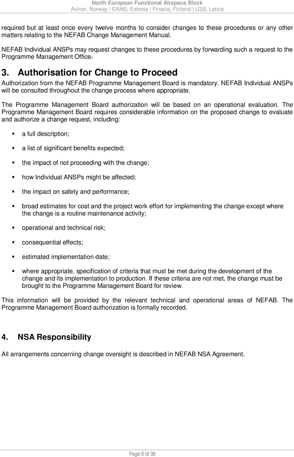 Authorisation for Change to Proceed Authorization from the NEFAB Programme Management Board is mandatory. NEFAB Individual ANSPs will be consulted throughout the change process where appropriate.