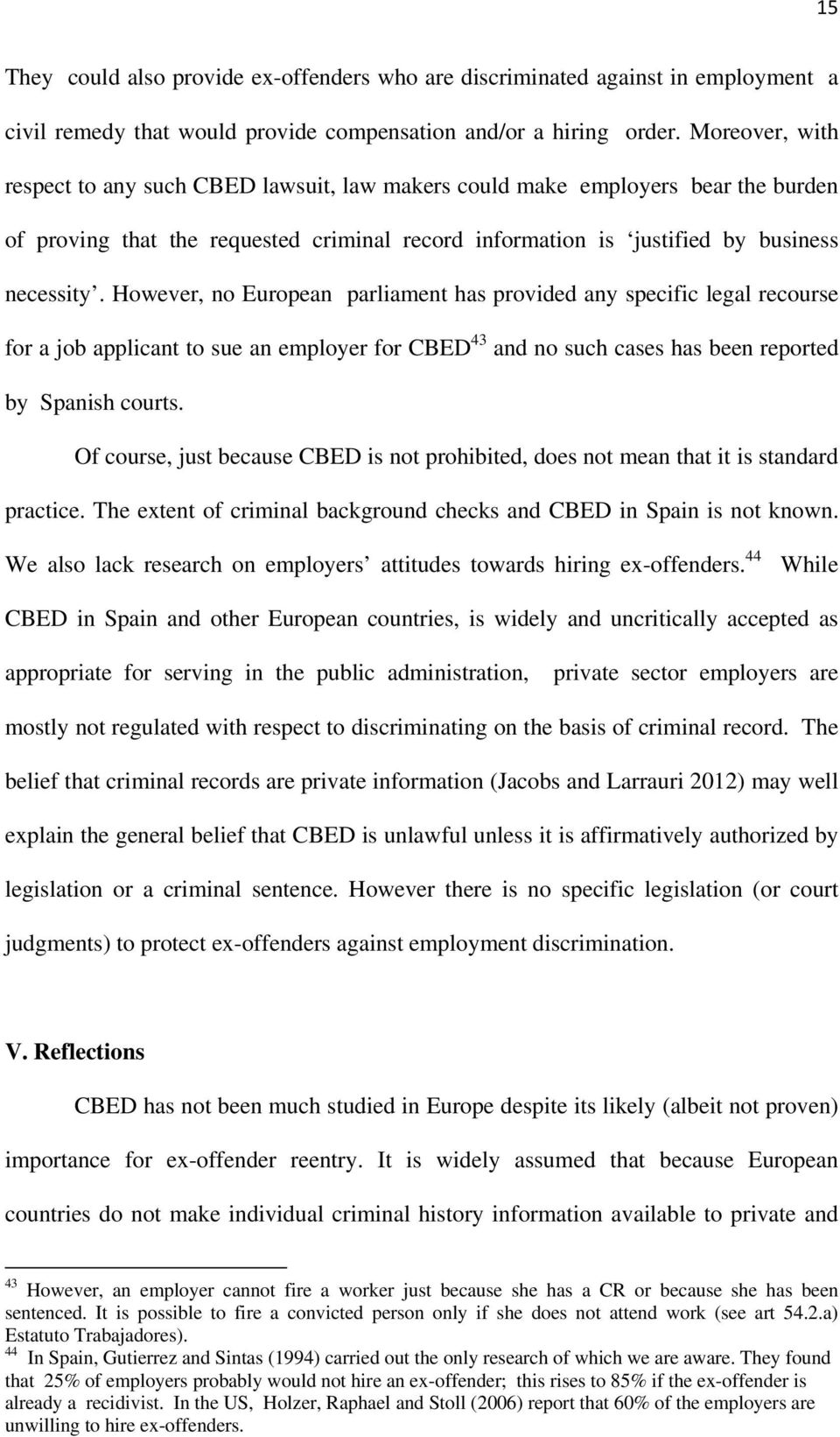 However, no European parliament has provided any specific legal recourse for a job applicant to sue an employer for CBED 43 and no such cases has been reported by Spanish courts.