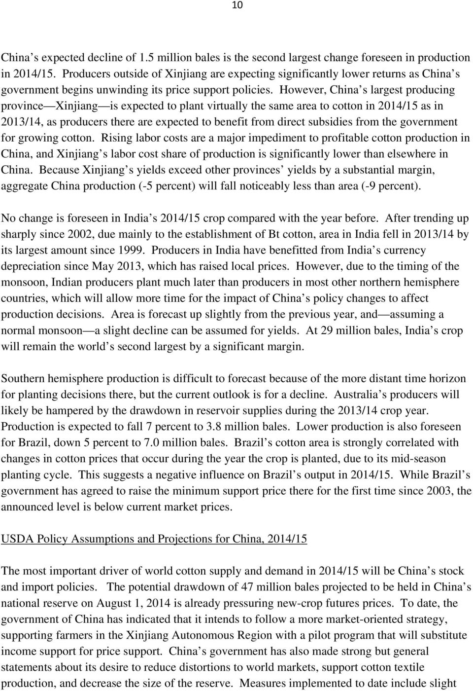 However, China s largest producing province Xinjiang is expected to plant virtually the same area to cotton in 2014/15 as in 2013/14, as producers there are expected to benefit from direct subsidies