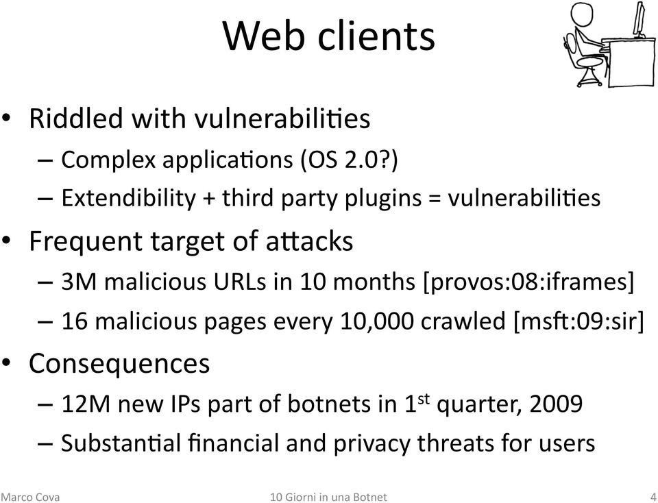 malicious URLs in 10 months [provos:08:iframes] 16 malicious pages every 10,000 crawled