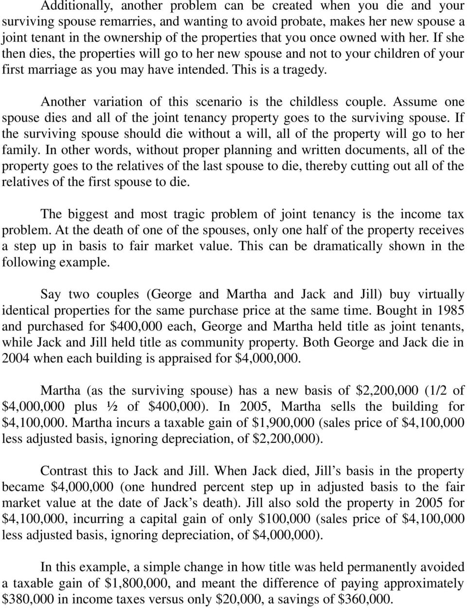 Another variation of this scenario is the childless couple. Assume one spouse dies and all of the joint tenancy property goes to the surviving spouse.