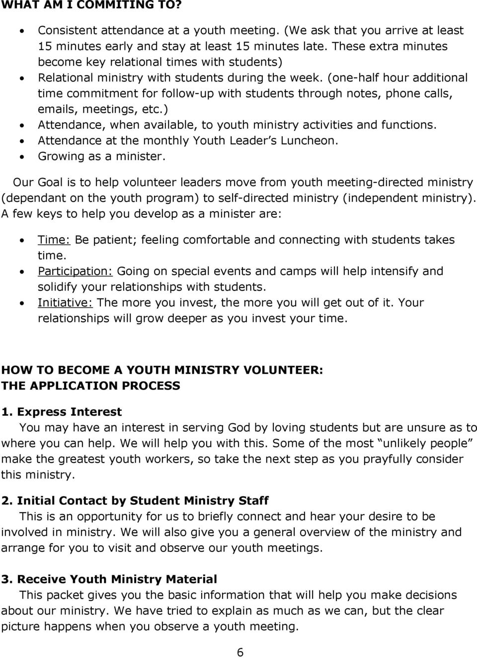 (one-half hour additional time commitment for follow-up with students through notes, phone calls, emails, meetings, etc.) Attendance, when available, to youth ministry activities and functions.