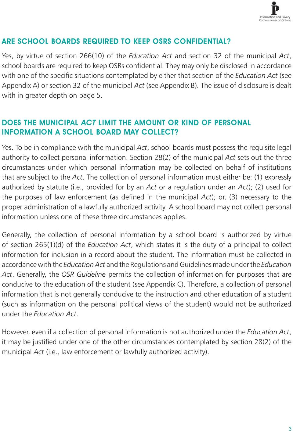B). The issue of disclosure is dealt with in greater depth on page 5. Does the municipal Act limit the amount or kind of personal information a school board may collect? Yes.