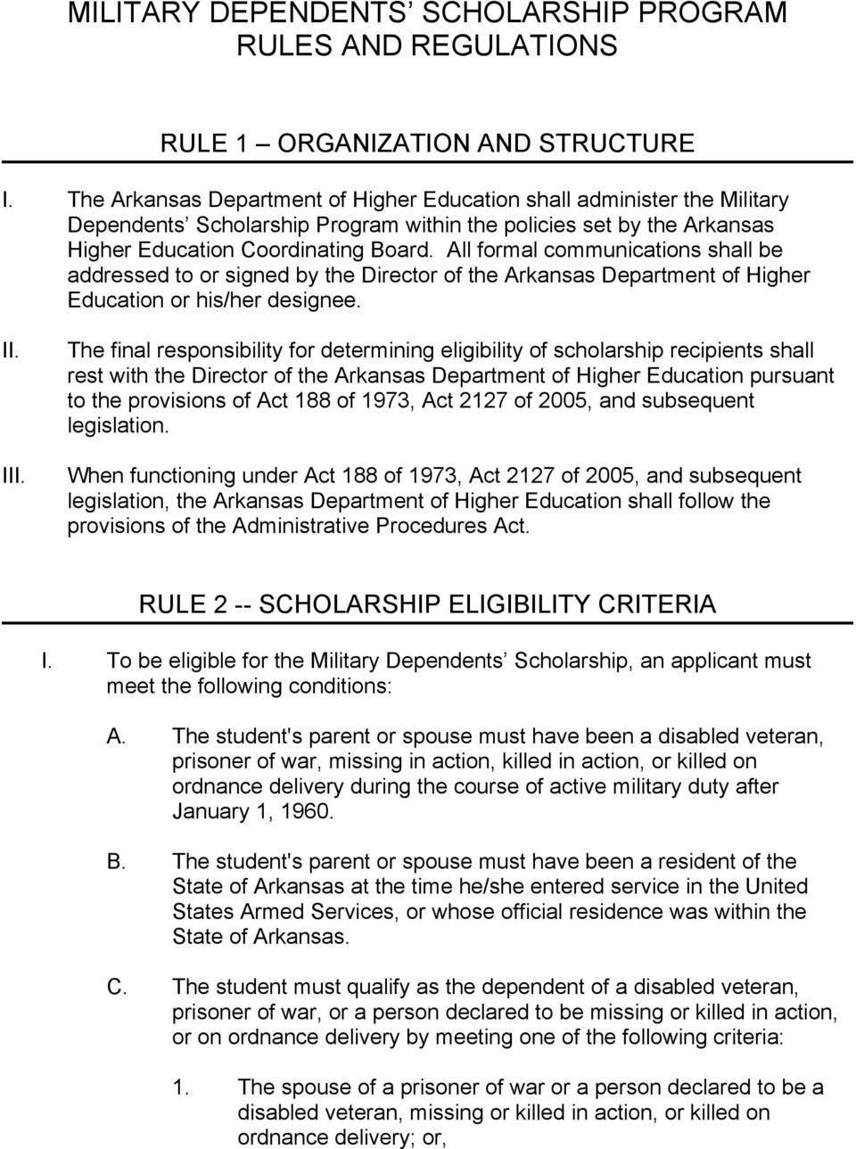 All formal communications shall be addressed to or signed by the Director of the Arkansas Department of Higher Education or his/her designee.