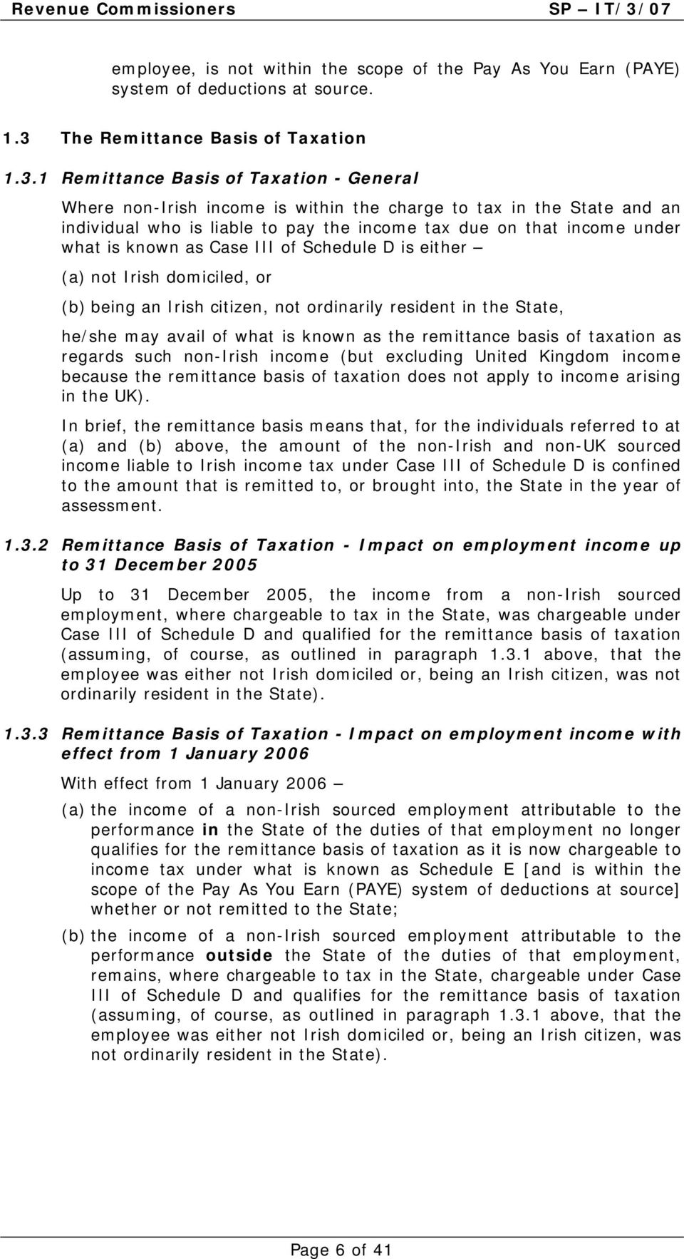 1 Remittance Basis of Taxation - General Where non-irish income is within the charge to tax in the State and an individual who is liable to pay the income tax due on that income under what is known