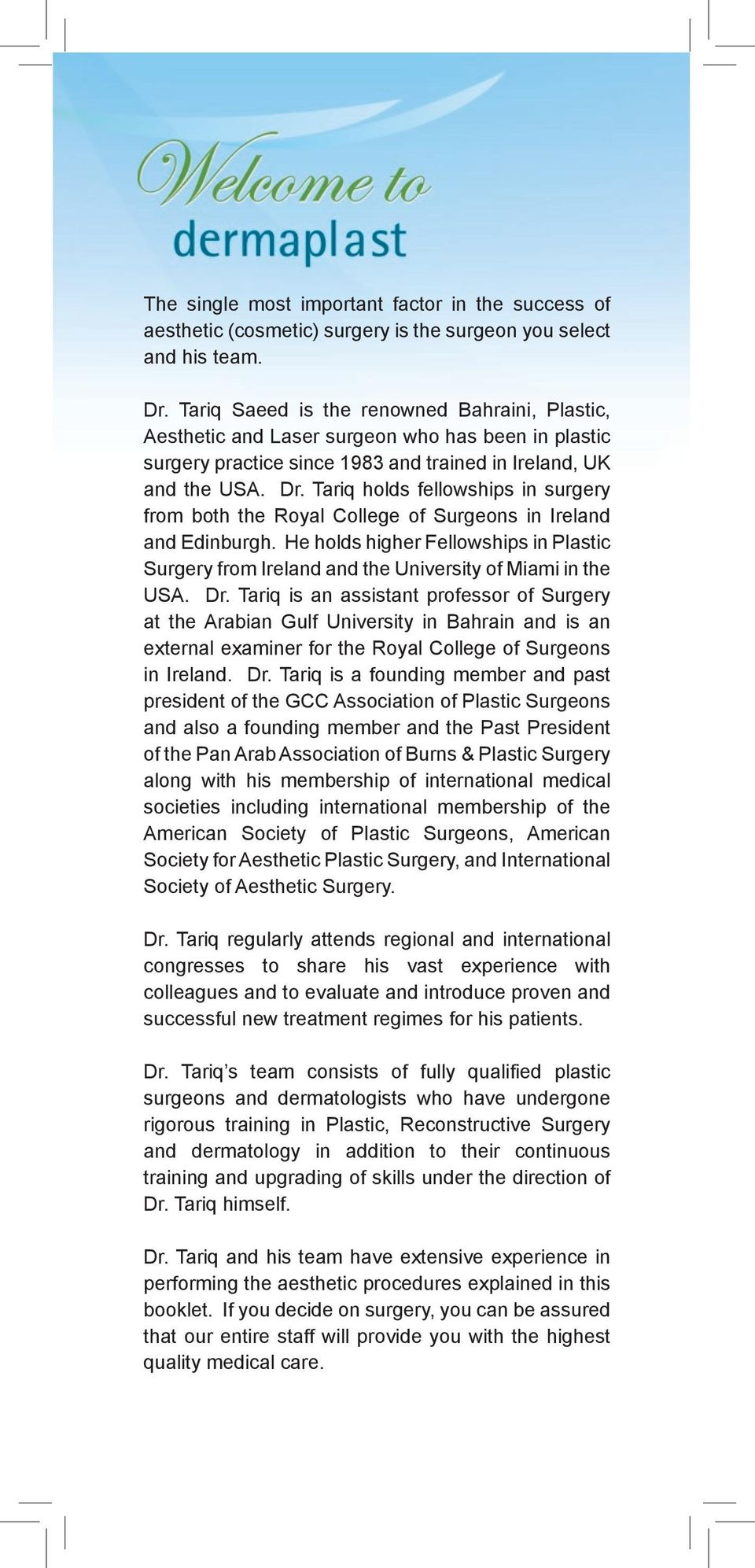 Tariq holds fellowships in surgery from both the Royal College of Surgeons in Ireland and Edinburgh. He holds higher Fellowships in Plastic Surgery from Ireland and the University of Miami in the USA.