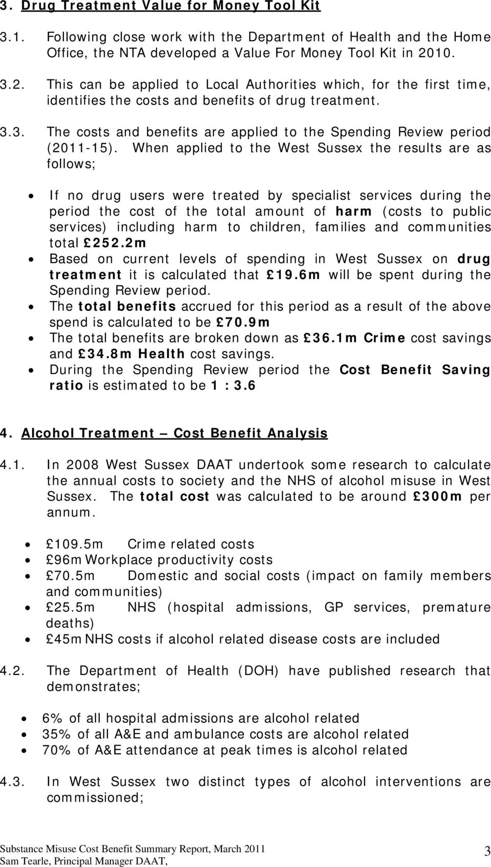 When applied to the West Sussex the results are as follows; If no drug users were treated by specialist services during the period the cost of the total amount of harm (costs to public services)