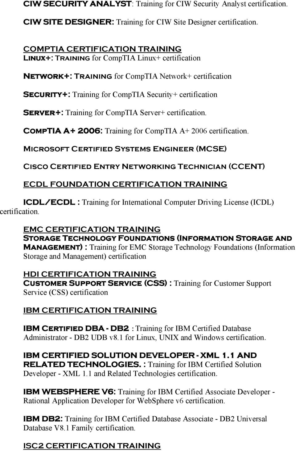 Certified Systems Engineer (MCSE) Cisco Certified Entry Networking Technician (CCENT) ECDL FOUNDATION CERTIFICATION TRAINING ICDL/ECDL : Training for International Computer Driving License (ICDL) EMC