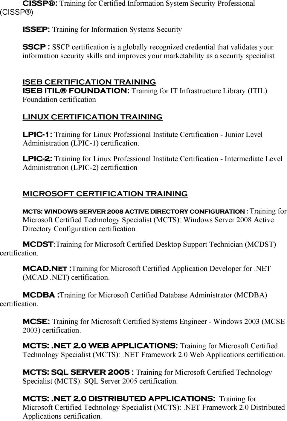 ISEB CERTIFICATION TRAINING ISEB ITIL FOUNDATION: Training for IT Infrastructure Library (ITIL) Foundation certification LINUX CERTIFICATION TRAINING LPIC-1: Training for Linux Professional Institute