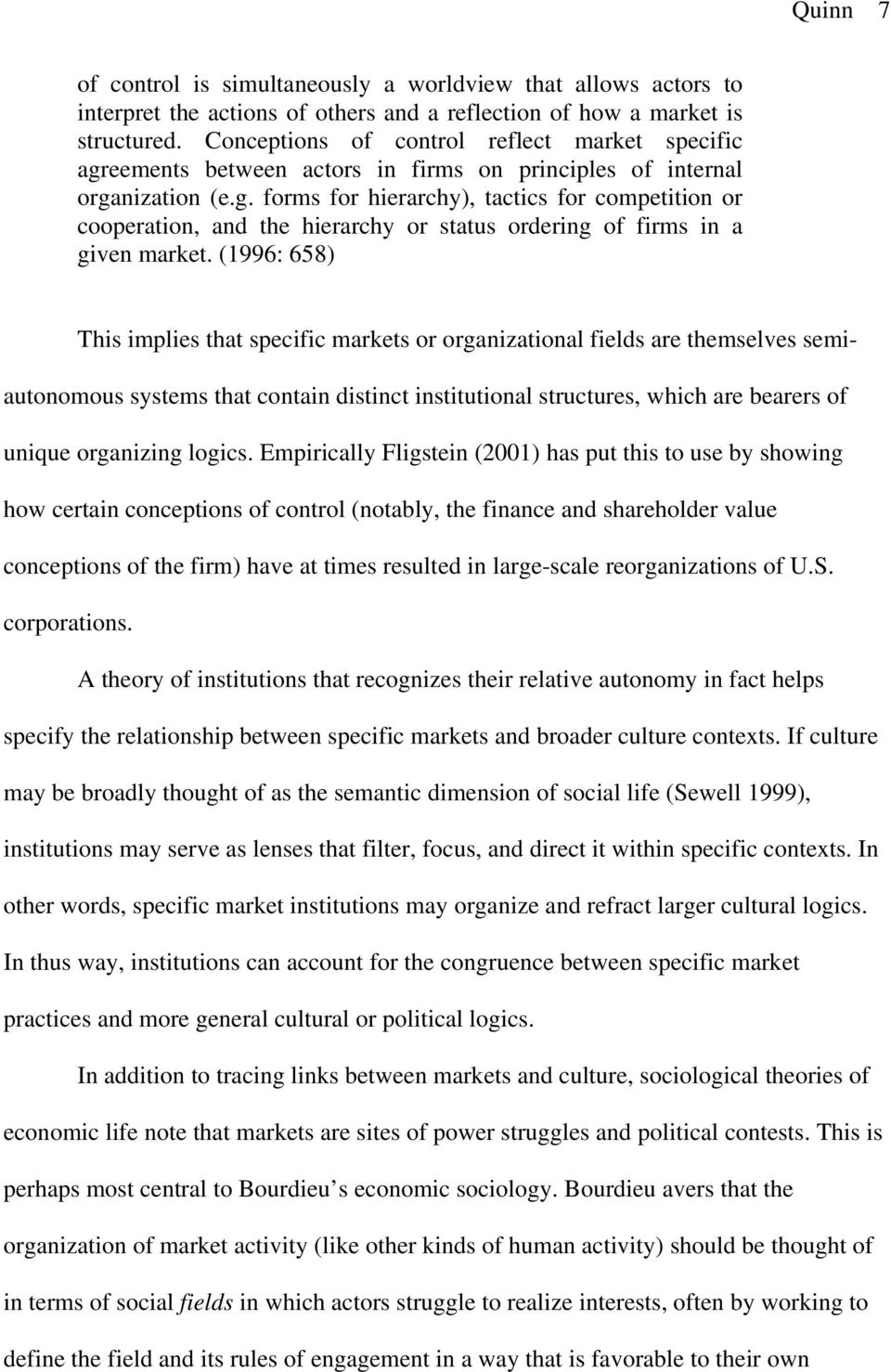 (1996: 658) This implies that specific markets or organizational fields are themselves semiautonomous systems that contain distinct institutional structures, which are bearers of unique organizing