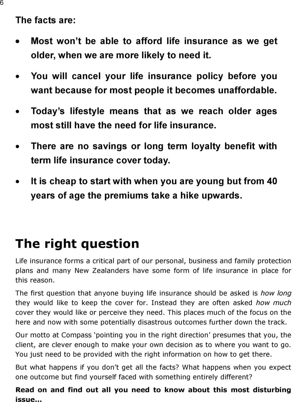 Today s lifestyle means that as we reach older ages most still have the need for life insurance. There are no savings or long term loyalty benefit with term life insurance cover today.