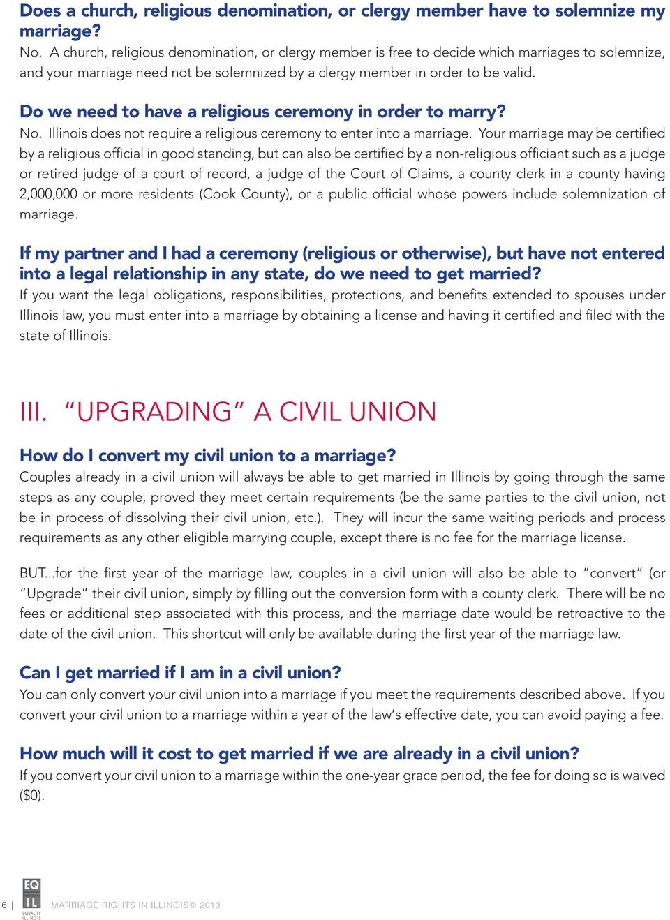 Do we need to have a religious ceremony in order to marry? No. Illinois does not require a religious ceremony to enter into a marriage.